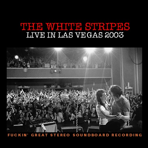 THE WHITE STRIPES – LIVE IN LAS VEGAS 2003 – ACE BOOTLEGS